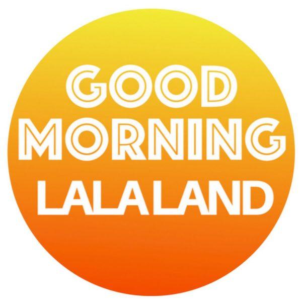 good morning lala land in a sunlike shape