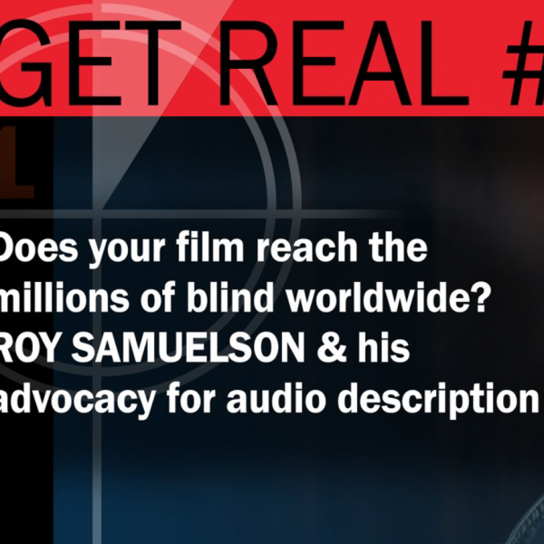 Text: Get real # Does your film reach the millions of blind [audiences] worldwide? Roy Samuelson & his advocacy for audio description
