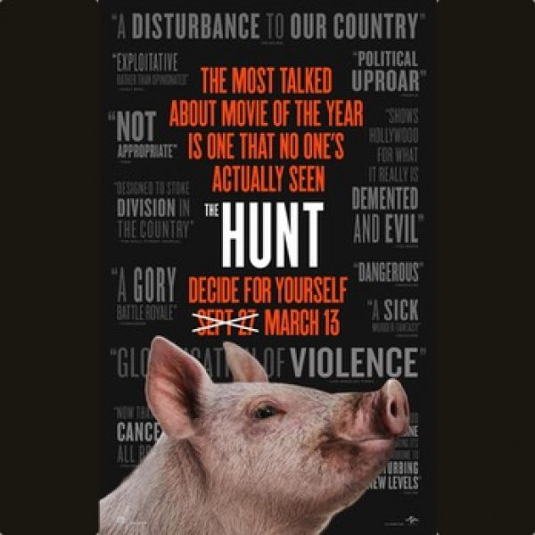 "THE MOST TALKED ABOUT MOVIE OF THE YEAR IS ONE THAT NO ONE'S ACTUALLY SEEN The Hunt Decide for yourself with september 27th crossed out, March 13th. Quotes surround the background poster: ""A DISTURBANCE TO OUR COUNTRY"" ""NOT APPROPRIATE"" ""POLITICAL UPROAR"" ""DEMENTED AND EVIL"". An image of a pig head looking to the right smirks."