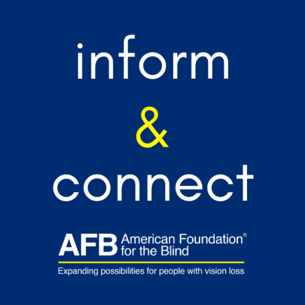 Inform & connect - AFB American Foundation for the blind - expanding possibilities for people with vision loss